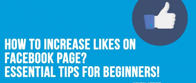 How To Increase Likes On Facebook Page Essential Tips For Beginners