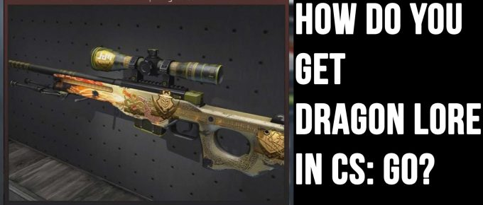How do You Get Dragon Lore in CS GO
