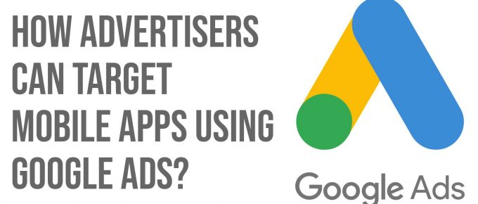 How Advertisers can Target Mobile Apps using Google Ads
