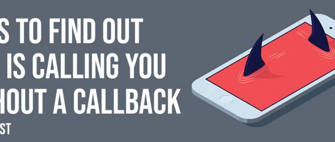Ways To Find Out Who Is Calling You Without A Callback