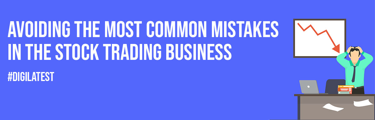 Avoiding The Most Common Mistakes In The Stock Trading Business